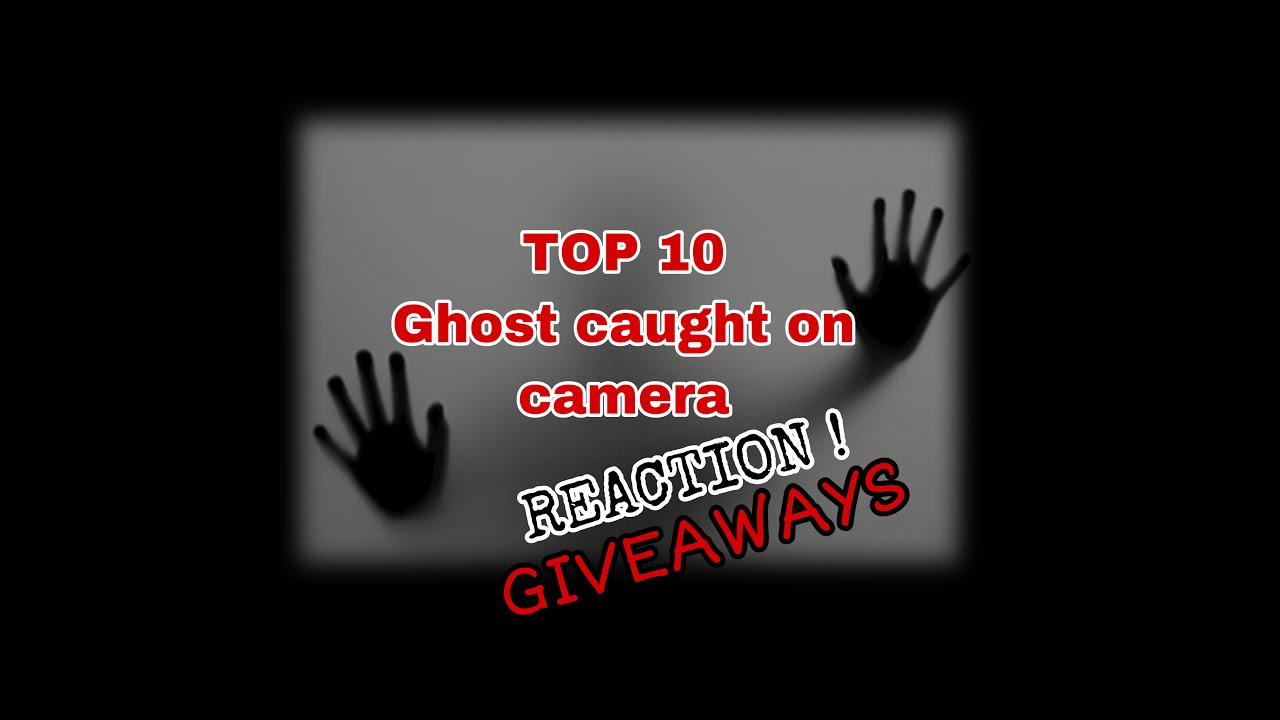 THE GIVEAWAYY PREMIERE ! ( TOP 10 GHOST CAUGHT ON CAMERA ) REACTION !