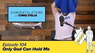 Congratulations Podcast w/ Chris D'Elia | EP104 - Only God Can Hold Me