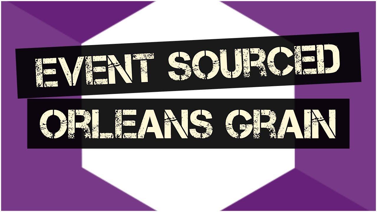 Event Sourced Orleans Grain