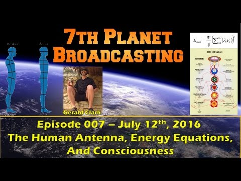 The Human Antenna, Energy, and Consciousness with Gerald Clark