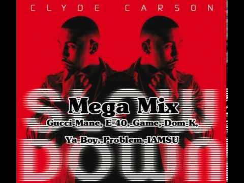 Slow Down Megamix by Clyde Carson ft Gucci Mane E-40 Game Dom K Ya Boy Problem IAMSU