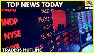 Top Business News Headlines Of The Hour  | Traders Hotline