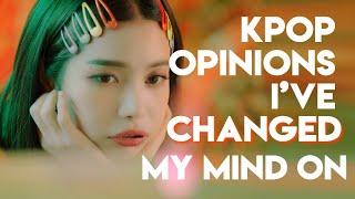 kpop opinions i've changed my mind on