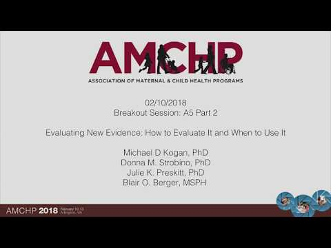 AMCHP 2018: Evaluating New Evidence: How to Evaluate It and When to Use It (A5, Part 2)