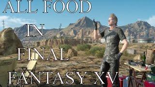 Final Fantasy XV : ALL FOOD IN FINAL FANTASY XV EPIC MUSIC MONTAGE [ps4 pro v1]