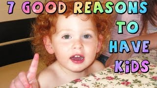 7 Good reasons to have kids