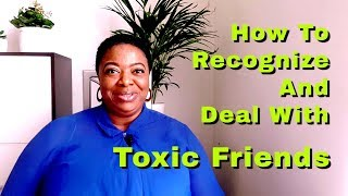 How To Recognize And Deal With Toxic Friends By Joy Unspeakable
