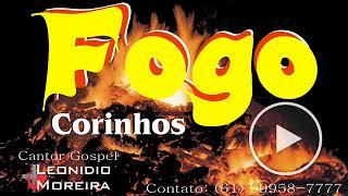 MÚSICAS: SÓ CORINHOS DE FOGO, FORRÓ GOSPEL AVIVADOS, LOUVORES PENTECOSTAIS.