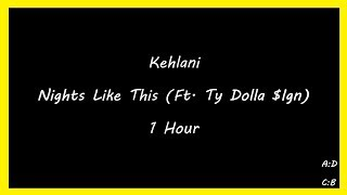 Kehlani - Nights Like This (Feat. Ty Dolla $Ign) | 1 Hour