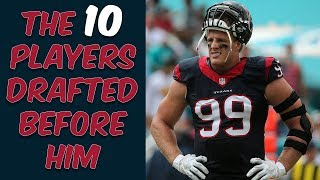 Who Were The 10 Players Drafted Before J.J. Watt? Where Are They Now?