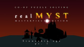 realMYST: Masterpiece Edition - Co-op #4 - Stoneship Age Contacted