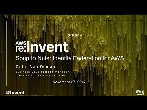 AWS re:Invent 2017: Soup to Nuts: Identity Federation for AWS (SID344)
