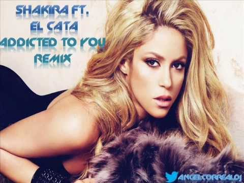 Shakira ft. El cata – Addicted to you Remix