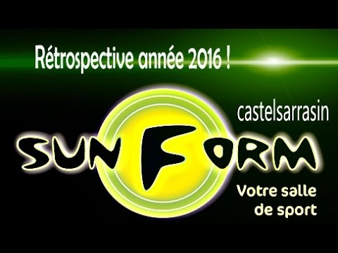 Retrospective Annee 2016 Sun Form Castelsarrasin Youtube