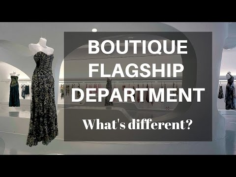 Retail Store Differences: Boutique, Falgship And Department Store