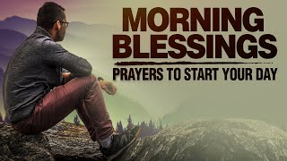 Begin The Day Wİth God | Morning Blessings | Prayers To Encourage & Uplift You
