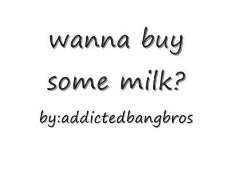 [b!h]wanna buy some milk?