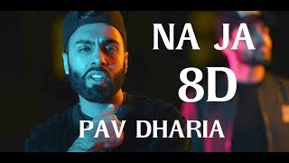 Na Ja | Pav Dharia | 8d Virtual music | [ Headphones recommended ]