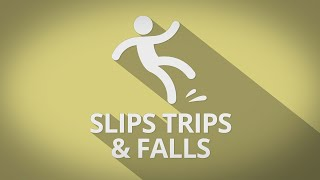 Slips, Trip and Falls