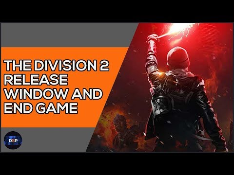 The Division 2 Release Window and End Game Update