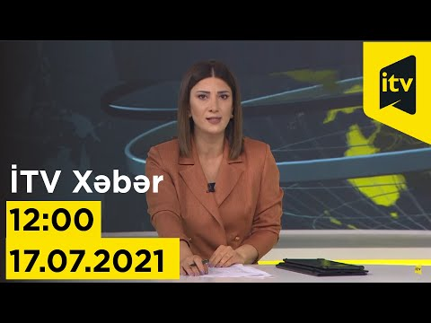İTV Xəbər - 17.07.2021 (12:00)