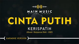 KERISPATIH - CINTA PUTIH (Karaoke Version)