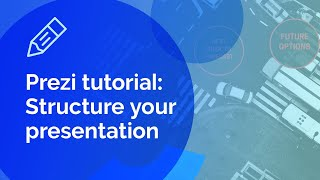 Prezi tutorial: How to structure your presentation