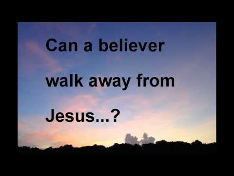 Can a believer walk away from Jesus?