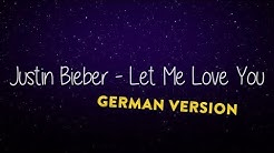 JUSTIN BIEBER & DJ SNAKE  - LET ME LOVE YOU (GERMAN VERSION)