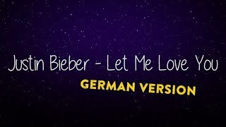 JUSTIN BIEBER & DJ SNAKE  - LET ME LOVE YOU (GERMAN VERSION)