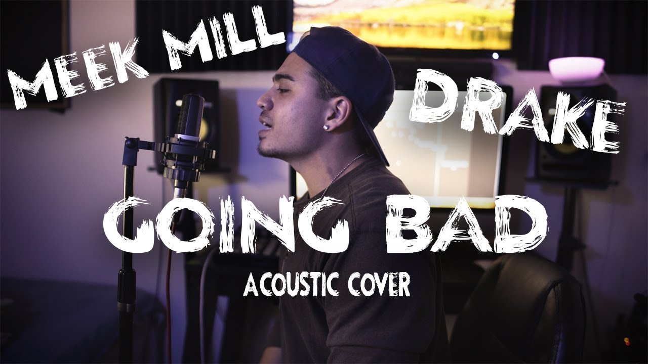 MEEK MILL - GOING BAD FT. DRAKE (Acoustic Cover) image
