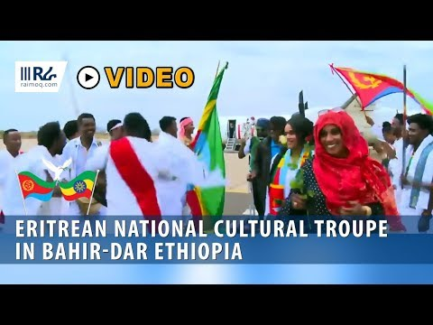 The Eritrean national cultural group was awarded warm welcome in Bahir-Dar