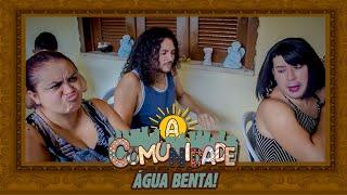 A COMUNIDADE - AGUA BENTA!