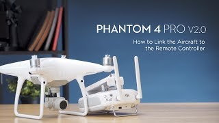 How to Link DJI Phantom 4 Pro V2.0 to the Remote Controller