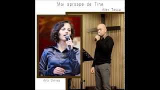 Alex Tascu & Ana Dinica - Mai aproape de Tine