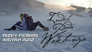 Video Rizky Febian & Aisyah Aziz - Indah Pada Waktunya (Official Music Video) download MP3, 3GP, MP4, WEBM, AVI, FLV Maret 2018