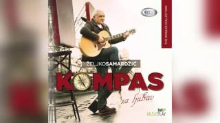 Zeljko Samardzic -  Kompas Za Ljubav -  ( Official Audio 2015 ) HD