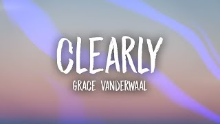 Grace VanderWaal - Clearly (Lyrics)