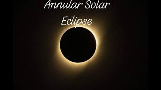 Annular Solar Eclipse (Ring of Fire)- June 21, 2020, Longest Day of the Year