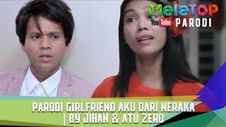 Video Parodi Girlfriend Aku Dari Neraka   By Jihan & Atu Zero download MP3, 3GP, MP4, WEBM, AVI, FLV November 2017