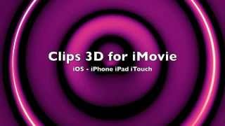 Clips 3D for iMovie - iOS iPhone iPad iTouch