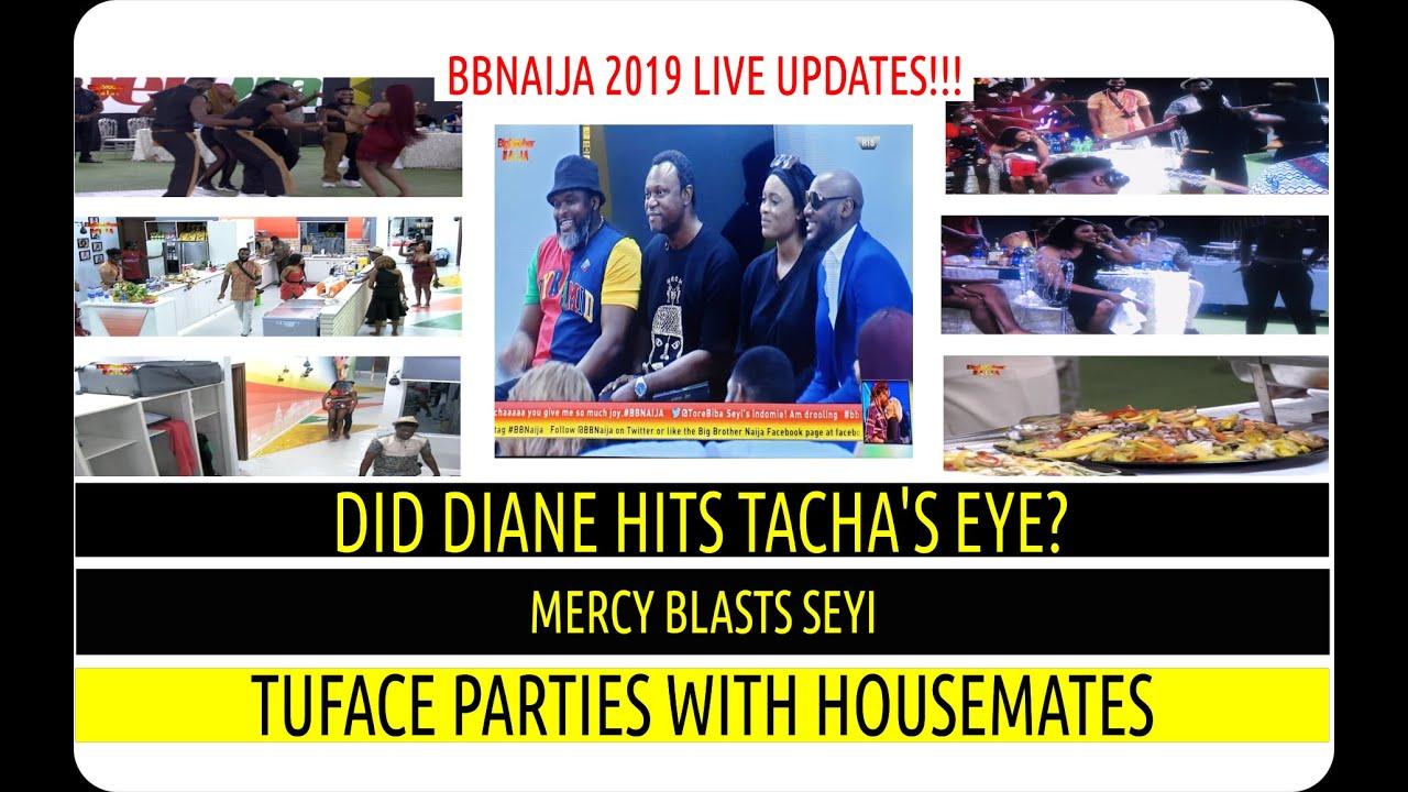 BBNaija 2019 LIVE UPDATES| DID DIANE HITS TACHA's EYE?| MERCY BLASTS SEYI | 2FACE PARTIES HOUSE