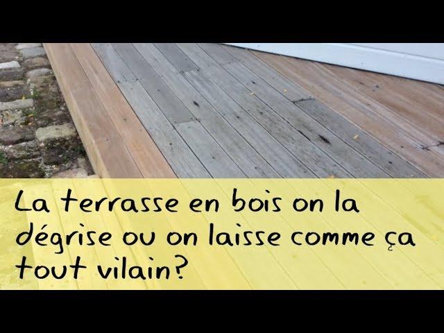 La Terrasse En Bois On La Degrise Ou Pas Youtube