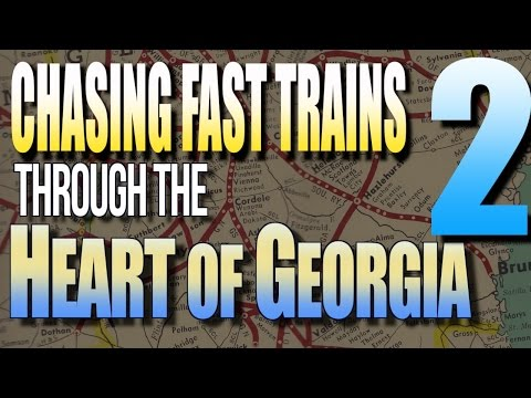Chasing Fast Trains Through The Heart of Georgia Part 2