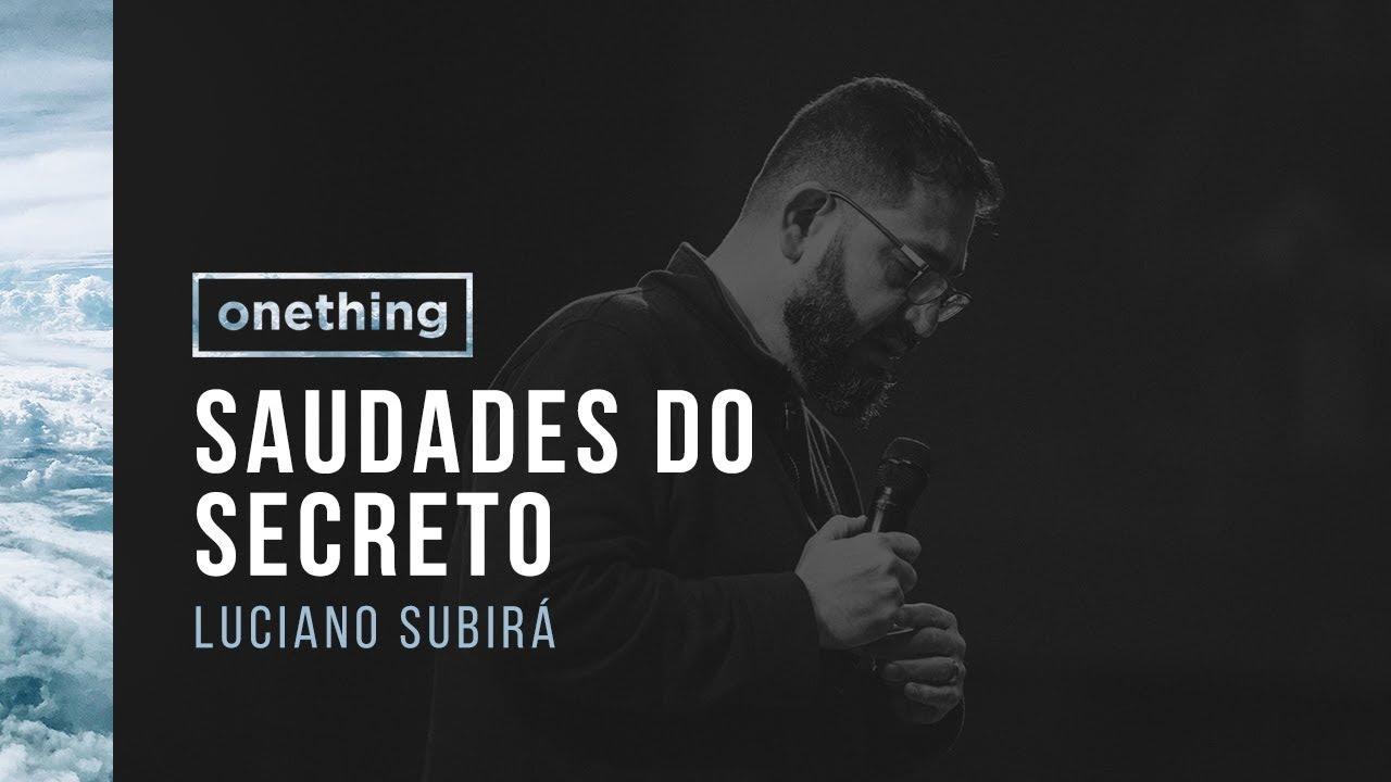 SAUDADES DO SECRETO | Luciano Subirá | Onething Brasil 2017 | Pregação Completa