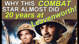 Why this COMBAT TV SHOW star, almost did 20 years at LEAVENWORTH!