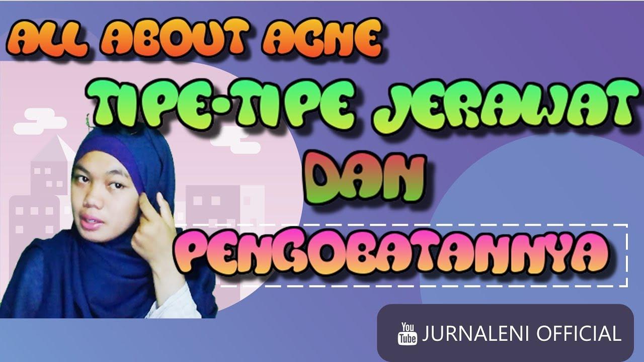PENTING !! TIPE-TIPE JERAWAT DAN PENGOBATANNYA || ALL ...