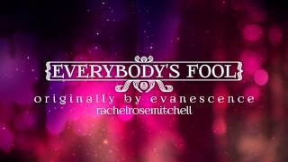 ♥ ♡ EVERYBODY'S FOOL ♡ ♥ | | EVANESCENCE COVER by RACHEL ROSE MITCHELL