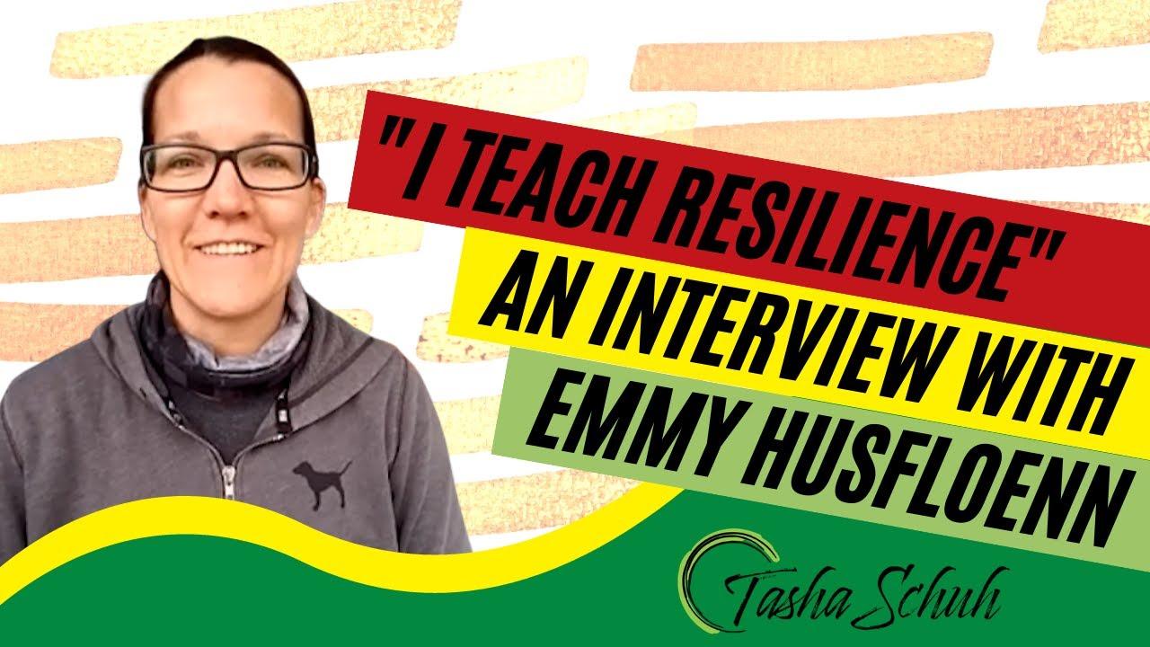 """I Teach Resilience"" - An Interview with Emmy Husfloenn"