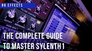 The Complete Guide To Master Sylenth1|#6 Effects